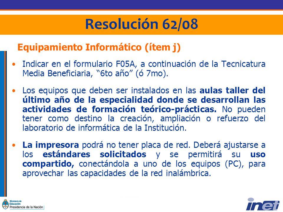 Resolución 62/08 Equipamiento Informático (ítem j) Indicar en el formulario F05A, a continuación de la Tecnicatura Media Beneficiaria, 6to año (ó 7mo).