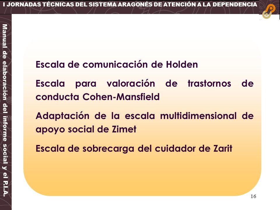 16 I JORNADAS TÉCNICAS DEL SISTEMA ARAGONÉS DE ATENCIÓN A LA DEPENDENCIA Manual de elaboración del informe social y el P.I.A. Escala de comunicación d