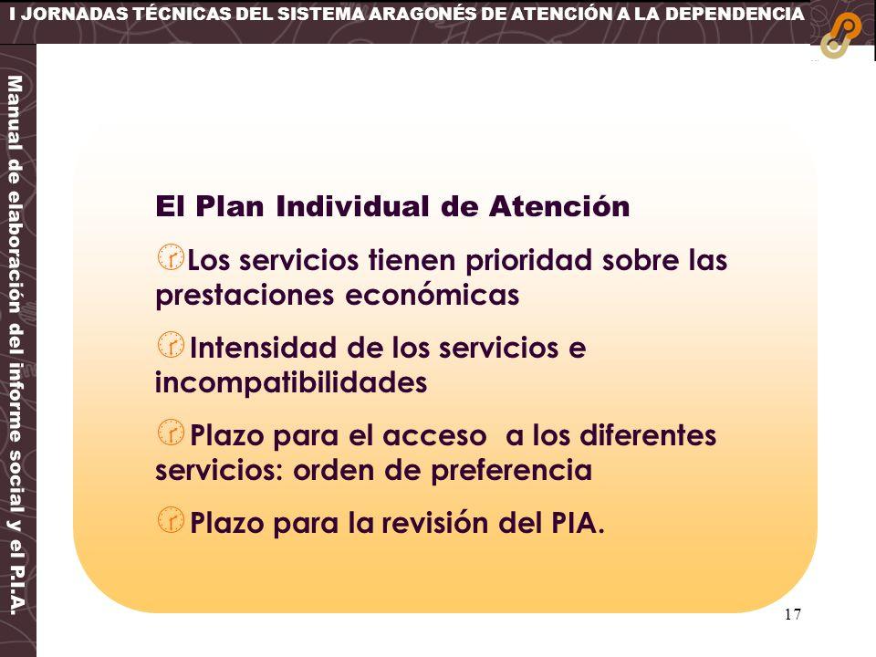 17 I JORNADAS TÉCNICAS DEL SISTEMA ARAGONÉS DE ATENCIÓN A LA DEPENDENCIA Manual de elaboración del informe social y el P.I.A. El Plan Individual de At