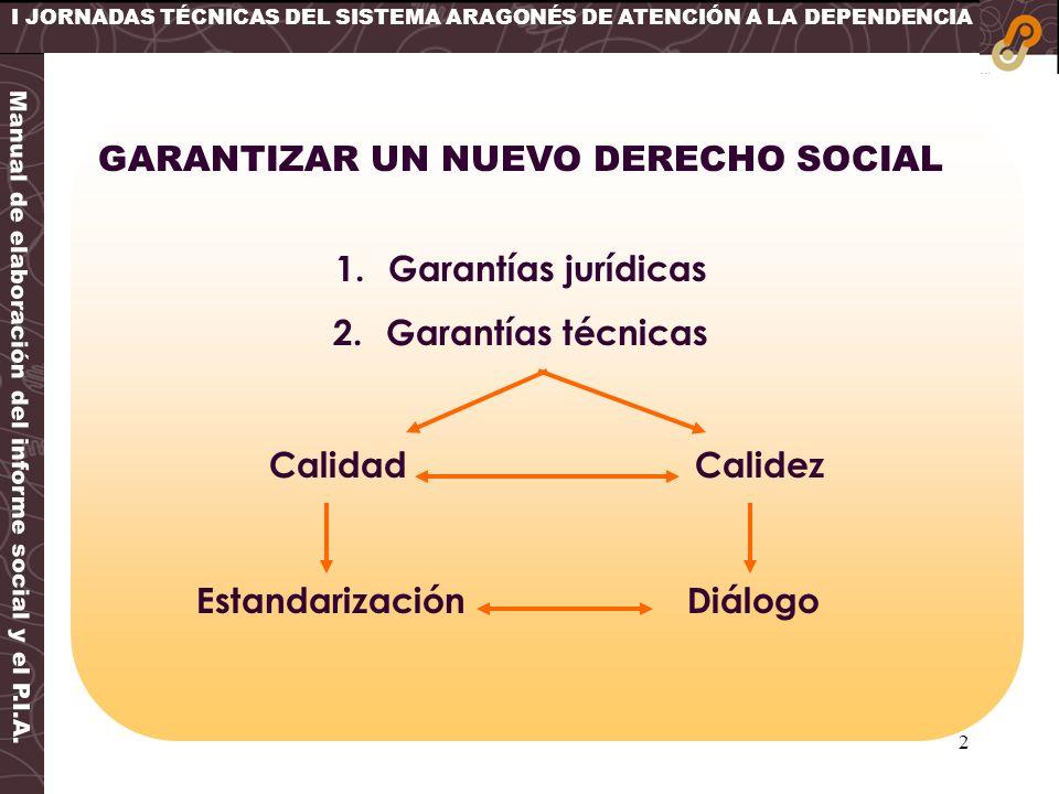 2 Manual de elaboración del informe social y el P.I.A. GARANTIZAR UN NUEVO DERECHO SOCIAL 1.Garantías jurídicas 2.Garantías técnicas Calidad Calidez E