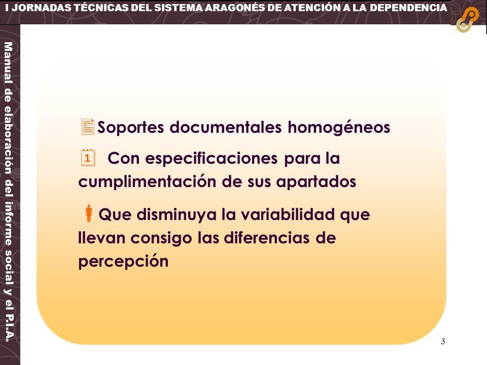 3 I JORNADAS TÉCNICAS DEL SISTEMA ARAGONÉS DE ATENCIÓN A LA DEPENDENCIA Soportes documentales homogéneos Con especificaciones para la cumplimentación