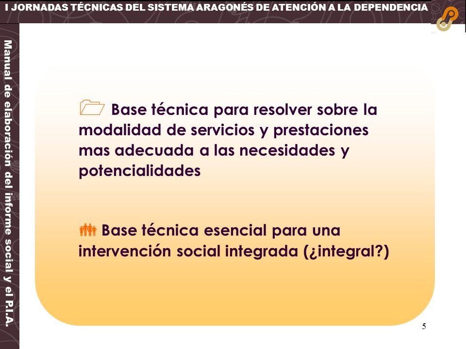 5 I JORNADAS TÉCNICAS DEL SISTEMA ARAGONÉS DE ATENCIÓN A LA DEPENDENCIA Base técnica para resolver sobre la modalidad de servicios y prestaciones mas