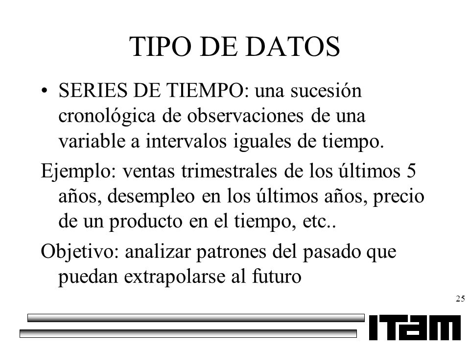 25 TIPO DE DATOS SERIES DE TIEMPO: una sucesión cronológica de observaciones de una variable a intervalos iguales de tiempo. Ejemplo: ventas trimestra