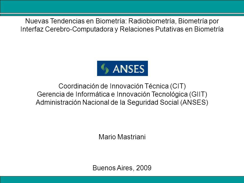 Nuevas Tendencias en Biometría: Radiobiometría, Biometría por Interfaz Cerebro-Computadora y Relaciones Putativas en Biometría Coordinación de Innovac