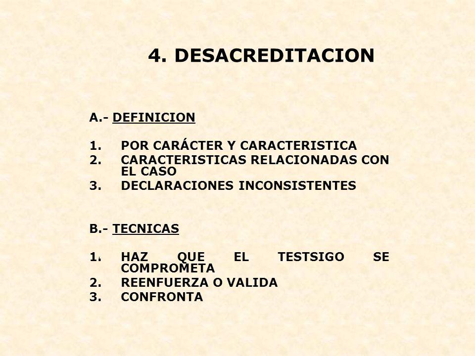 4. DESACREDITACION A.- DEFINICION 1.POR CARÁCTER Y CARACTERISTICA 2.CARACTERISTICAS RELACIONADAS CON EL CASO 3.DECLARACIONES INCONSISTENTES B.- TECNIC