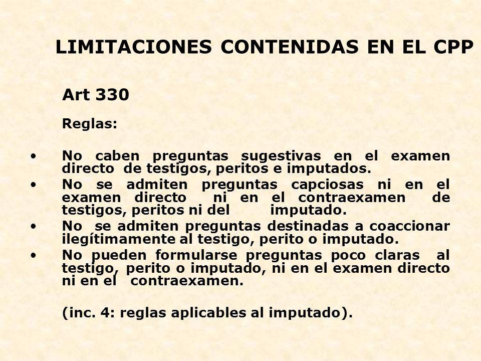 LIMITACIONES CONTENIDAS EN EL CPP Art 330 Reglas: No caben preguntas sugestivas en el examen directo de testigos, peritos e imputados. No se admiten p