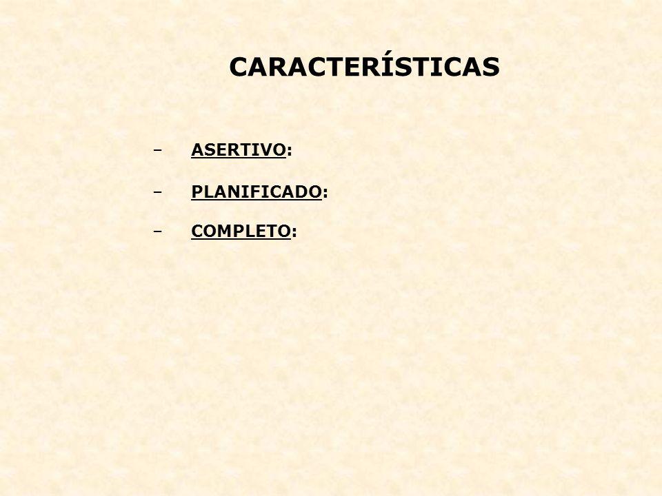 CARACTERÍSTICAS –ASERTIVO: –PLANIFICADO: –COMPLETO: