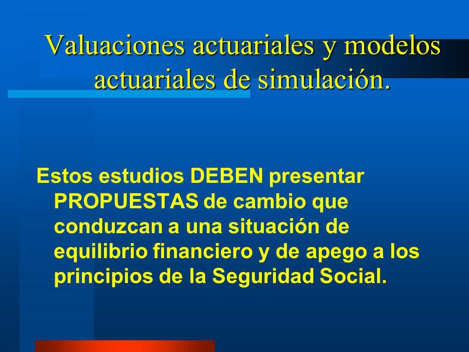 Valuaciones actuariales y modelos actuariales de simulación. Estos estudios DEBEN presentar PROPUESTAS de cambio que conduzcan a una situación de equi