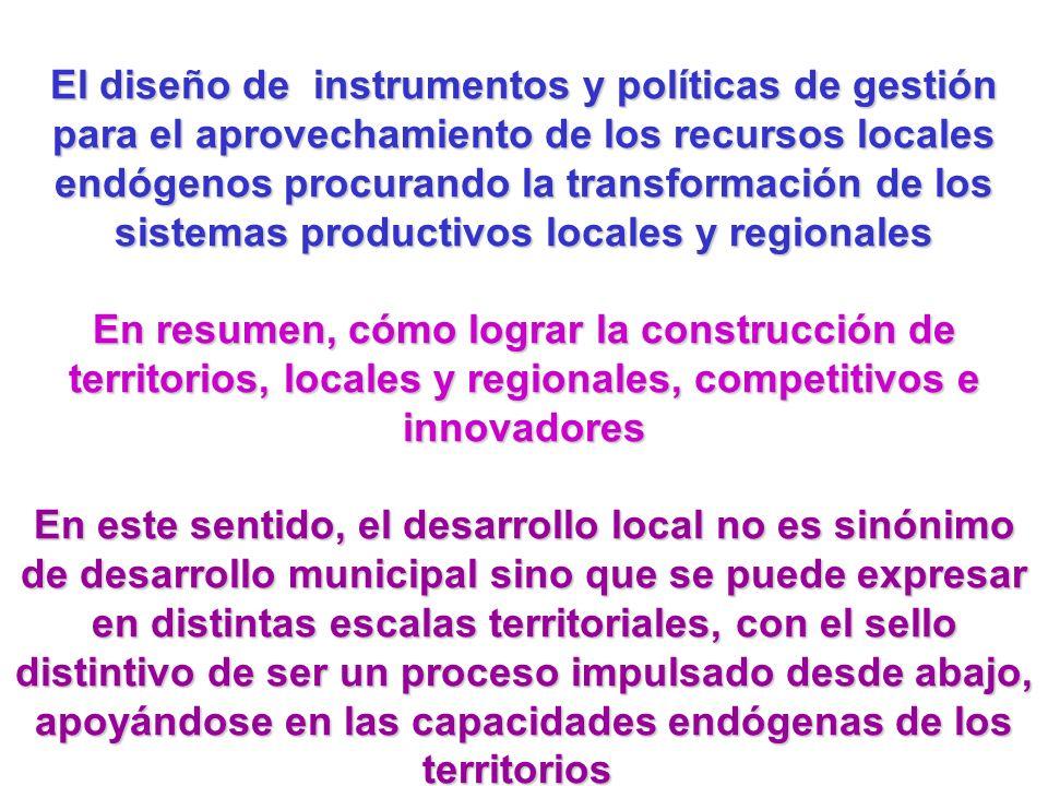 El diseño de instrumentos y políticas de gestión para el aprovechamiento de los recursos locales endógenos procurando la transformación de los sistema