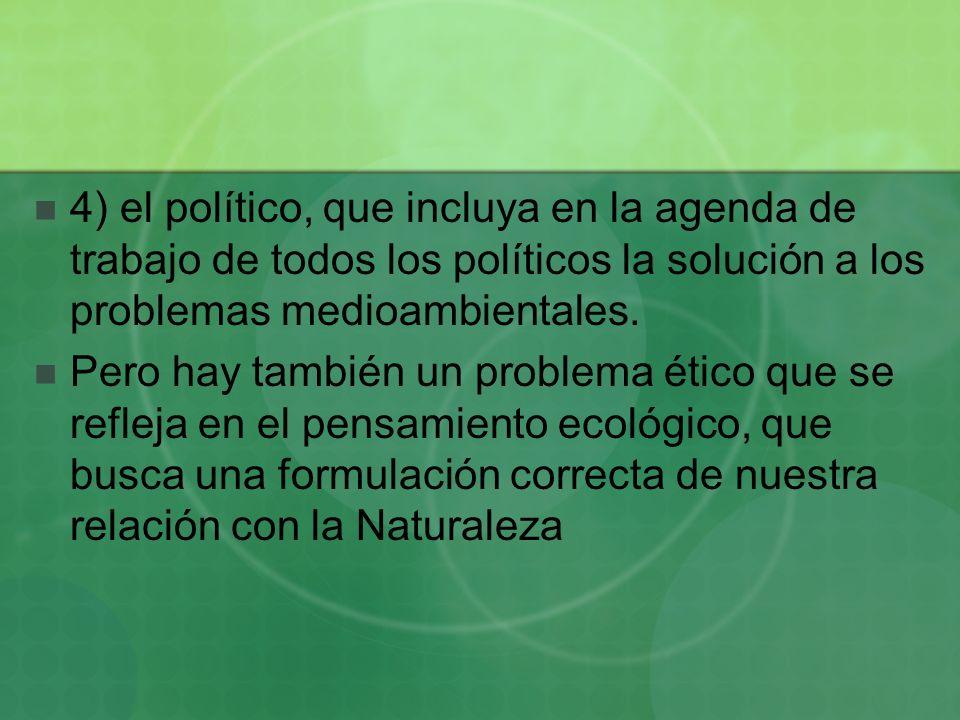 4) el político, que incluya en la agenda de trabajo de todos los políticos la solución a los problemas medioambientales. Pero hay también un problema