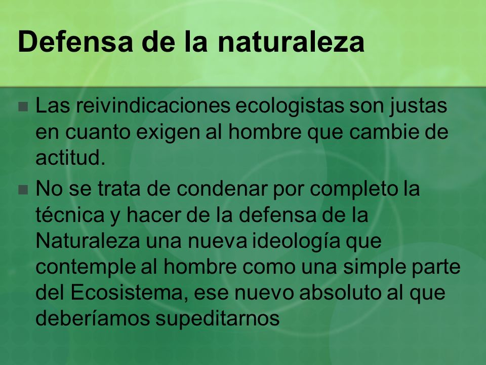 Respetar la naturaleza Más bien se trata de reconocer que los seres naturales tienen unos fines y una armonía que hay que respetar.