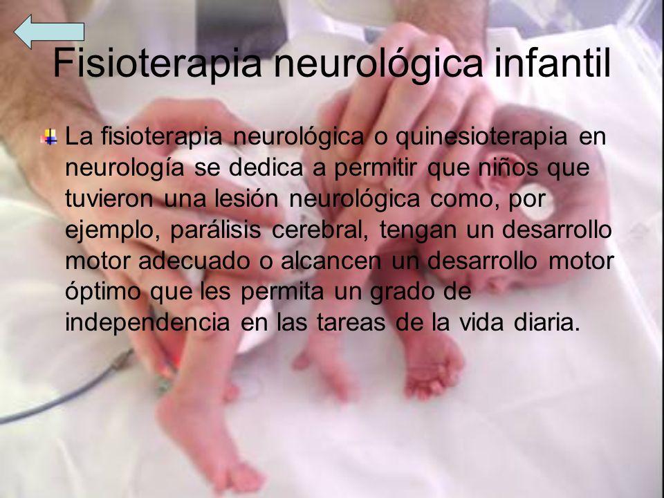 Fisioterapia neurológica infantil La fisioterapia neurológica o quinesioterapia en neurología se dedica a permitir que niños que tuvieron una lesión n