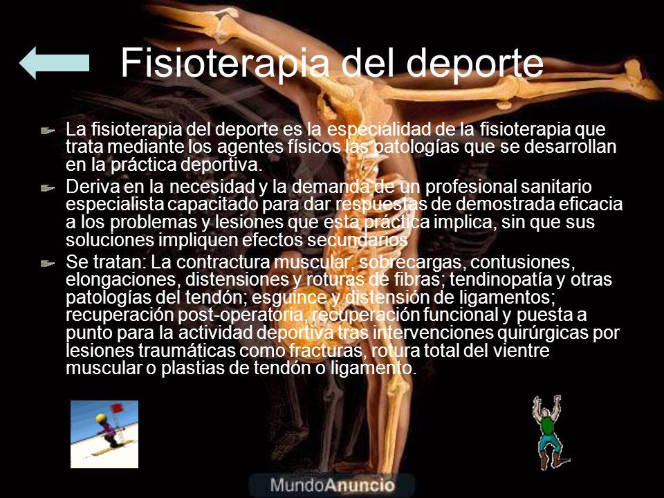 Fisioterapia del deporte La fisioterapia del deporte es la especialidad de la fisioterapia que trata mediante los agentes físicos las patologías que s