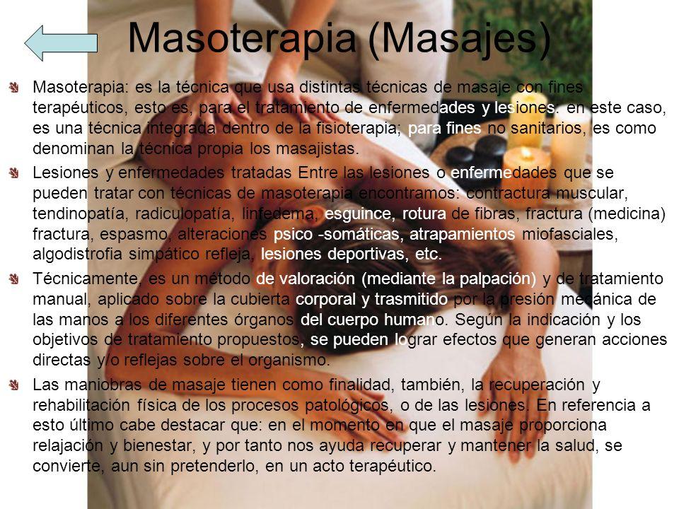 Masoterapia (Masajes) Masoterapia: es la técnica que usa distintas técnicas de masaje con fines terapéuticos, esto es, para el tratamiento de enfermed