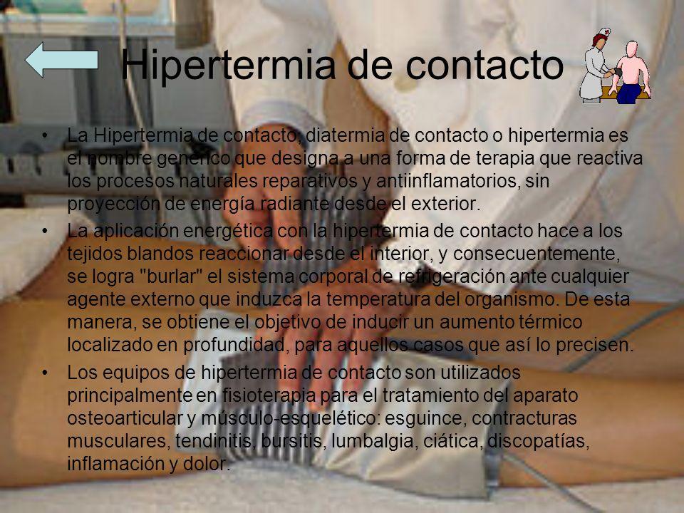 Hipertermia de contacto La Hipertermia de contacto, diatermia de contacto o hipertermia es el nombre genérico que designa a una forma de terapia que r