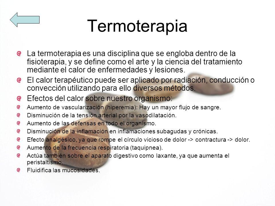 Termoterapia La termoterapia es una disciplina que se engloba dentro de la fisioterapia, y se define como el arte y la ciencia del tratamiento mediant