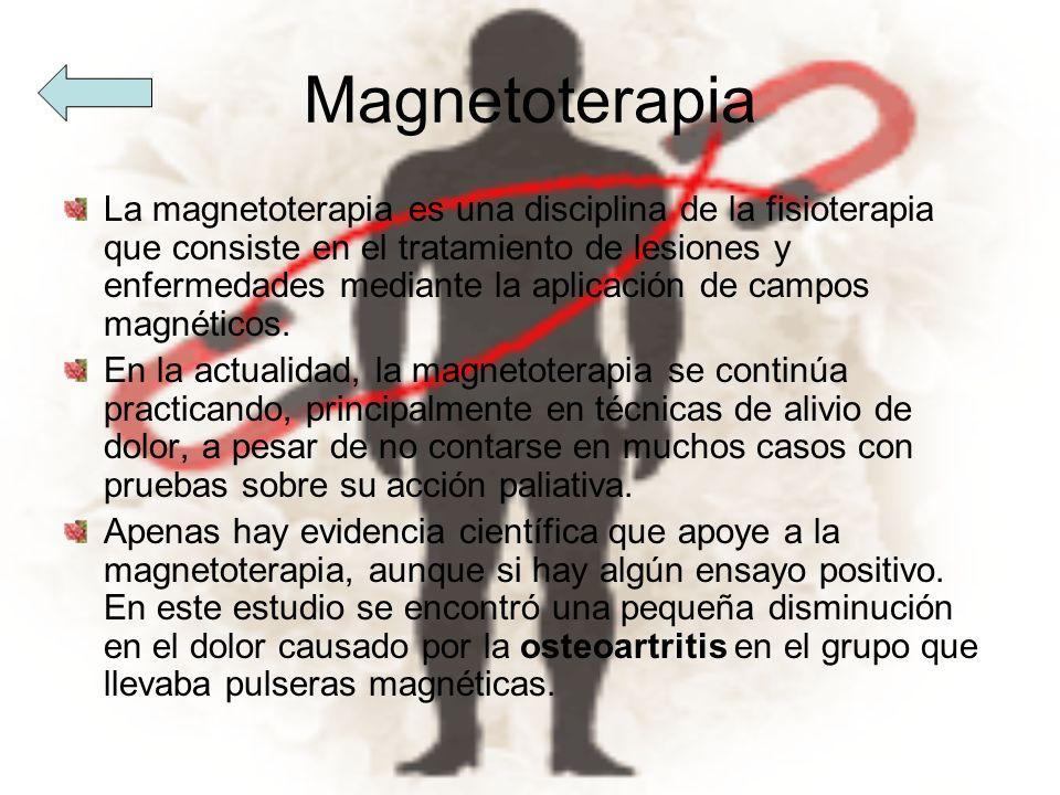 Magnetoterapia La magnetoterapia es una disciplina de la fisioterapia que consiste en el tratamiento de lesiones y enfermedades mediante la aplicación