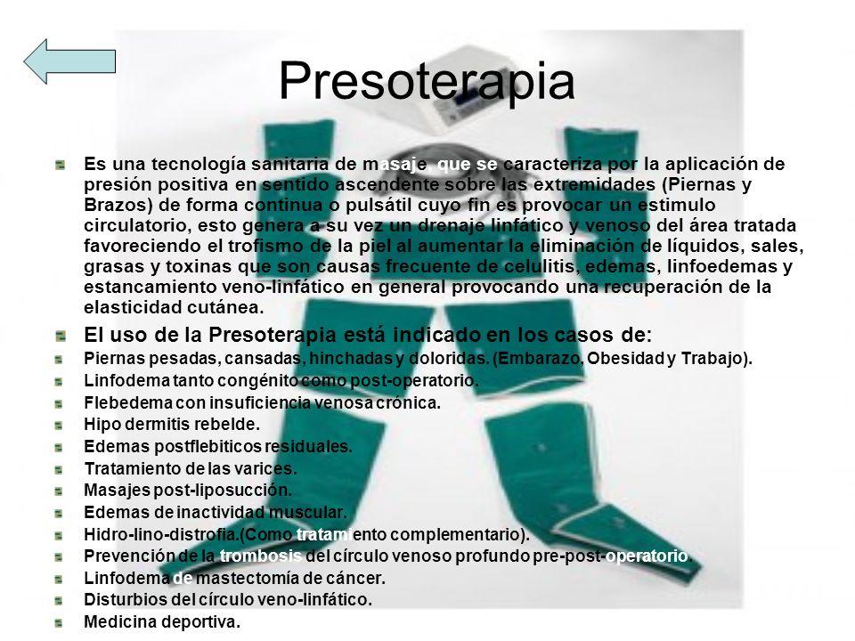 Presoterapia Es una tecnología sanitaria de masaje, que se caracteriza por la aplicación de presión positiva en sentido ascendente sobre las extremida
