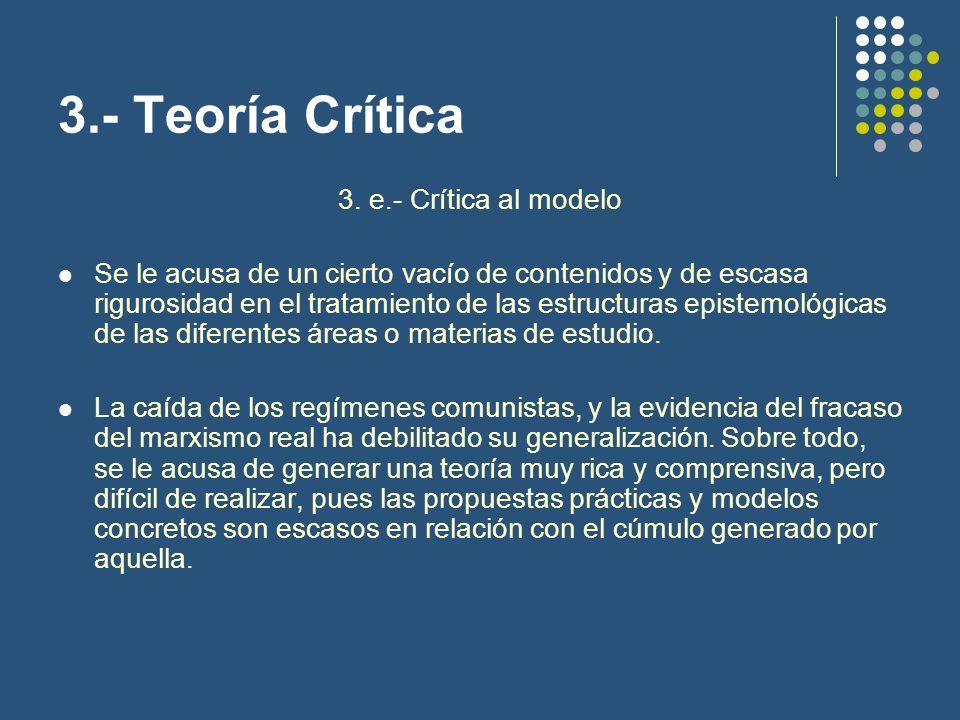 3.- Teoría Crítica 3. e.- Crítica al modelo Se le acusa de un cierto vacío de contenidos y de escasa rigurosidad en el tratamiento de las estructuras