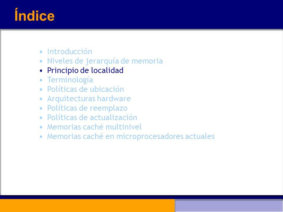 Índice Introducción Niveles de jerarquía de memoria Principio de localidad Terminología Políticas de ubicación Arquitecturas hardware Políticas de ree