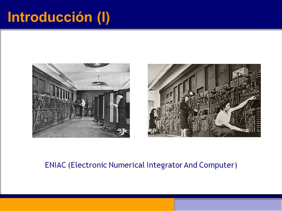 Introducción (I) ENIAC (Electronic Numerical Integrator And Computer)