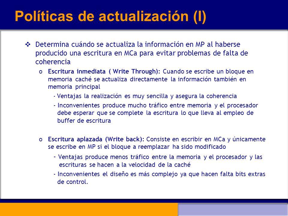 Políticas de actualización (I) Determina cuándo se actualiza la información en MP al haberse producido una escritura en MCa para evitar problemas de f