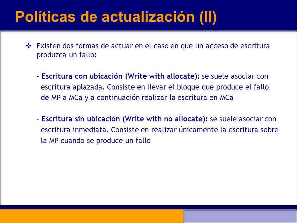 Políticas de actualización (II) Existen dos formas de actuar en el caso en que un acceso de escritura produzca un fallo: - Escritura con ubicación (Wr