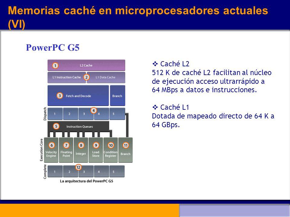 Memorias caché en microprocesadores actuales (VI) Caché L2 512 K de caché L2 facilitan al núcleo de ejecución acceso ultrarrápido a 64 MBps a datos e