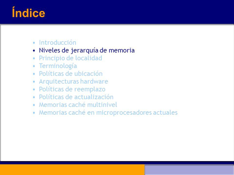 Niveles de jerarquía de memoria (I) Memorias caché Memoria pequeña y rápida situada en el procesador y la memoria principal Almacena una copia de la información más recientemente utilizada Disminuye el tiempo de acceso a memoria Objetivo: Dar la impresión de que las referencias a memoria se realizan a una velocidad muy cercana a la del procesador palabrasbloques