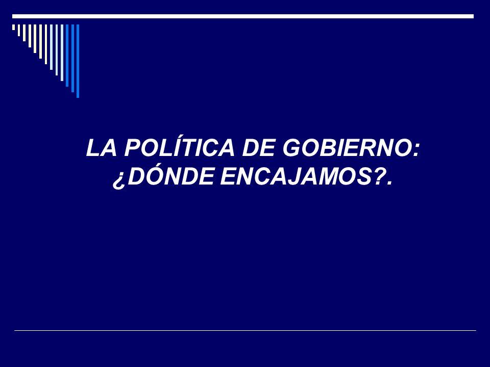 LA POLÍTICA DE GOBIERNO: ¿DÓNDE ENCAJAMOS?.