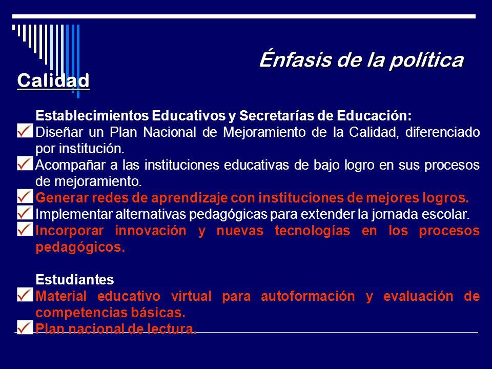 Énfasis de la política Calidad Establecimientos Educativos y Secretarías de Educación: Diseñar un Plan Nacional de Mejoramiento de la Calidad, diferenciado por institución.
