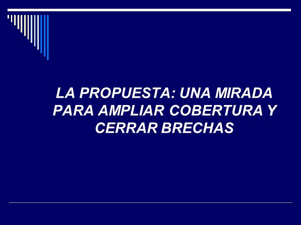 LA PROPUESTA: UNA MIRADA PARA AMPLIAR COBERTURA Y CERRAR BRECHAS