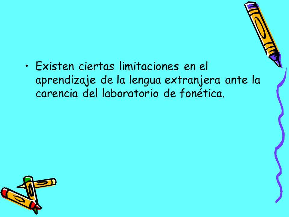 Existen ciertas limitaciones en el aprendizaje de la lengua extranjera ante la carencia del laboratorio de fonética.