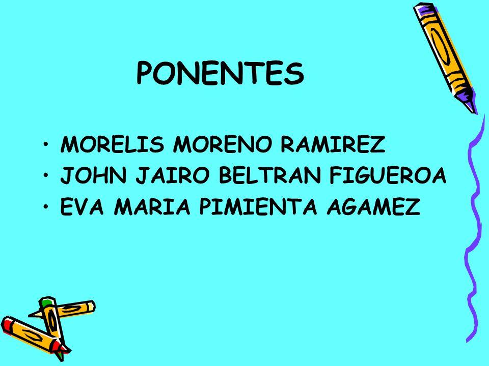 PONENTES MORELIS MORENO RAMIREZ JOHN JAIRO BELTRAN FIGUEROA EVA MARIA PIMIENTA AGAMEZ