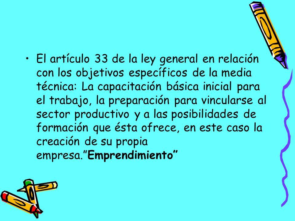 El artículo 33 de la ley general en relación con los objetivos específicos de la media técnica: La capacitación básica inicial para el trabajo, la pre
