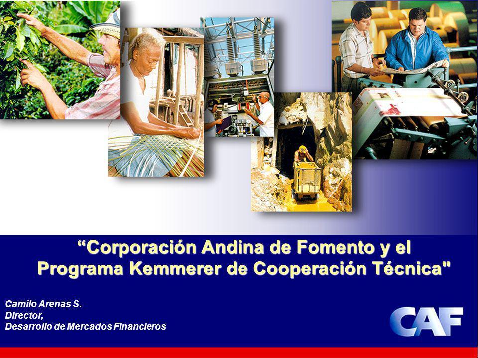 1 Corporación Andina de Fomento y el Programa Kemmerer de Cooperación Técnica Corporación Andina de Fomento y el Programa Kemmerer de Cooperación Técnica Camilo Arenas S.