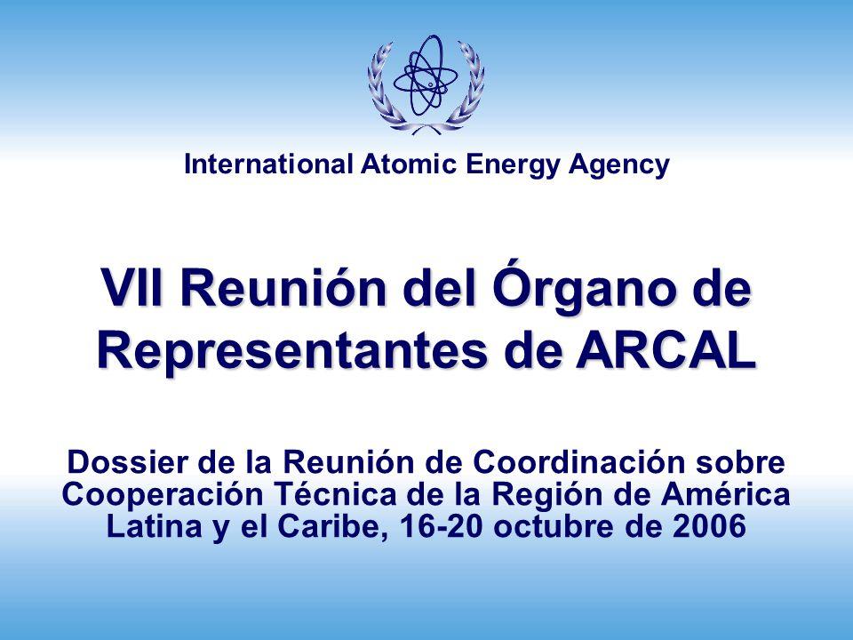 International Atomic Energy Agency VII Reunión del Órgano de Representantes de ARCAL Dossier de la Reunión de Coordinación sobre Cooperación Técnica de la Región de América Latina y el Caribe, 16-20 octubre de 2006