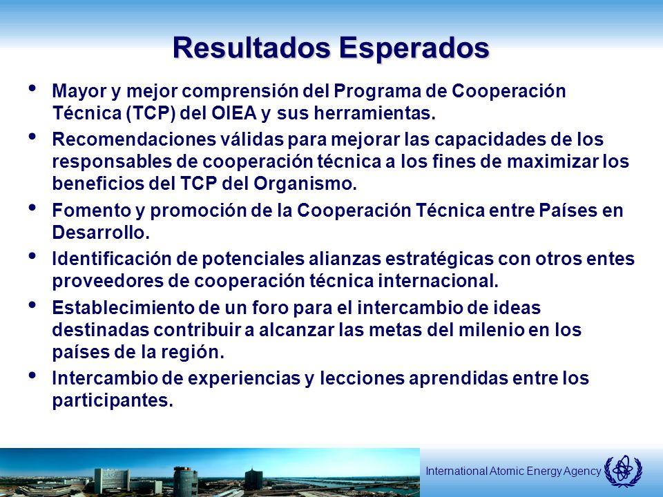 International Atomic Energy Agency Resultados Esperados Mayor y mejor comprensión del Programa de Cooperación Técnica (TCP) del OIEA y sus herramientas.