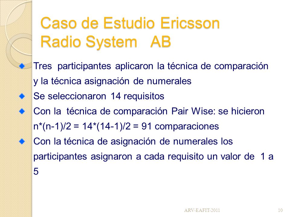 Caso de Estudio Ericsson Radio System AB Tres participantes aplicaron la técnica de comparación y la técnica asignación de numerales Se seleccionaron