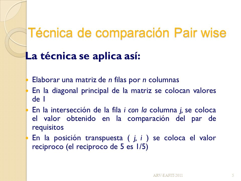 Técnica de comparación Pair wise La técnica se aplica así: Elaborar una matriz de n filas por n columnas En la diagonal principal de la matriz se colo