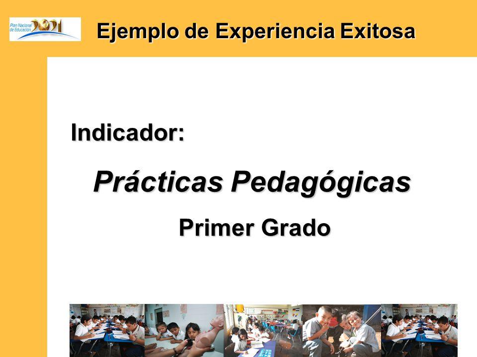 Ejemplo de Experiencia Exitosa Ejemplo de Experiencia ExitosaIndicador: Prácticas Pedagógicas Primer Grado Primer Grado