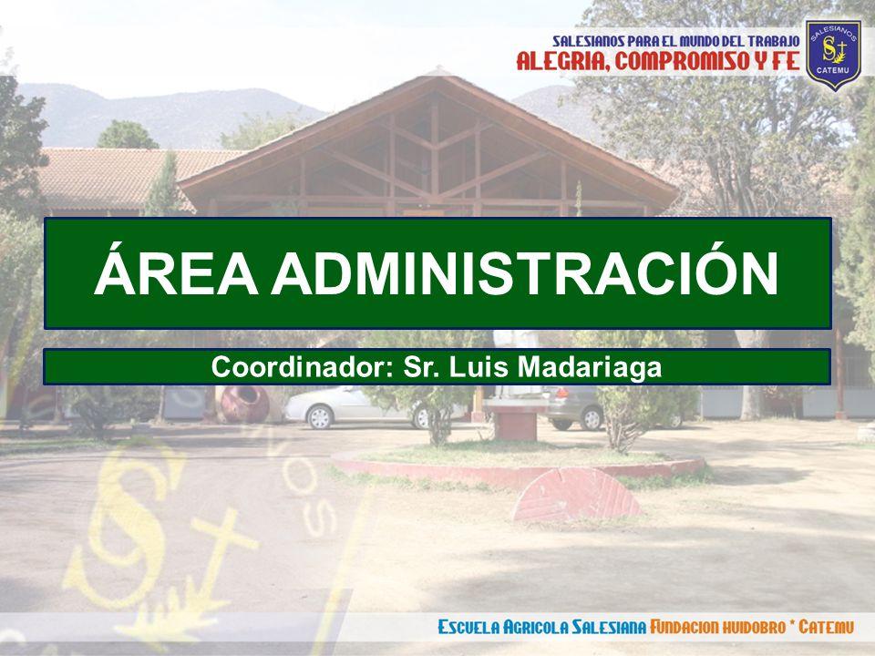 ÁREA ADMINISTRACIÓN Coordinador: Sr. Luis Madariaga