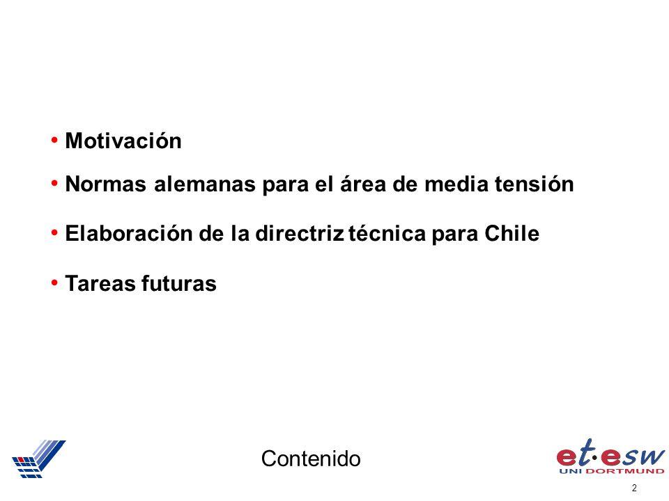 2 Contenido Motivación Normas alemanas para el área de media tensión Elaboración de la directriz técnica para Chile Tareas futuras