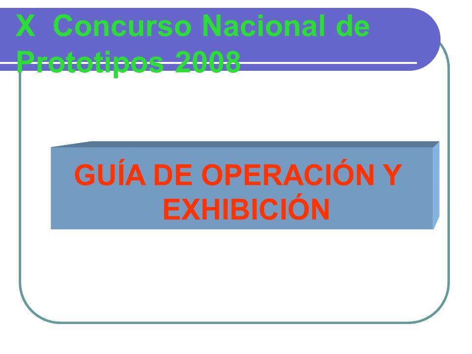 X Concurso Nacional de Prototipos 2008 GUÍA DE OPERACIÓN Y EXHIBICIÓN