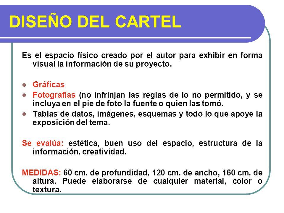 DISEÑO DEL CARTEL Es el espacio físico creado por el autor para exhibir en forma visual la información de su proyecto. Gráficas Fotografías (no infrin