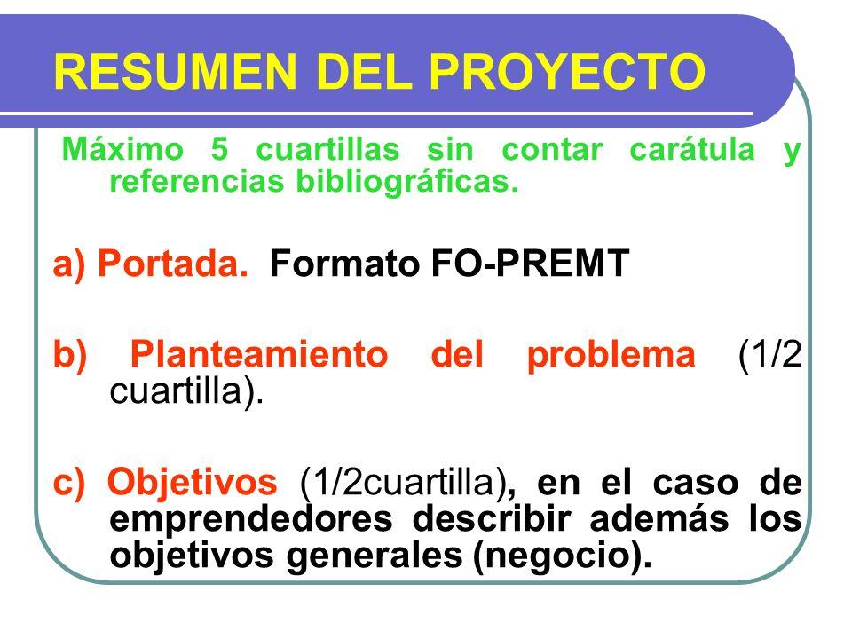 RESUMEN DEL PROYECTO Máximo 5 cuartillas sin contar carátula y referencias bibliográficas. a) Portada. Formato FO-PREMT b) Planteamiento del problema