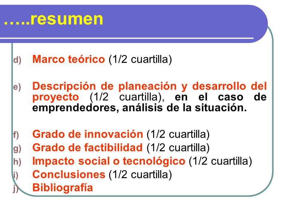 …..resumen d) Marco teórico (1/2 cuartilla) e) Descripción de planeación y desarrollo del proyecto (1/2 cuartilla), en el caso de emprendedores, análi