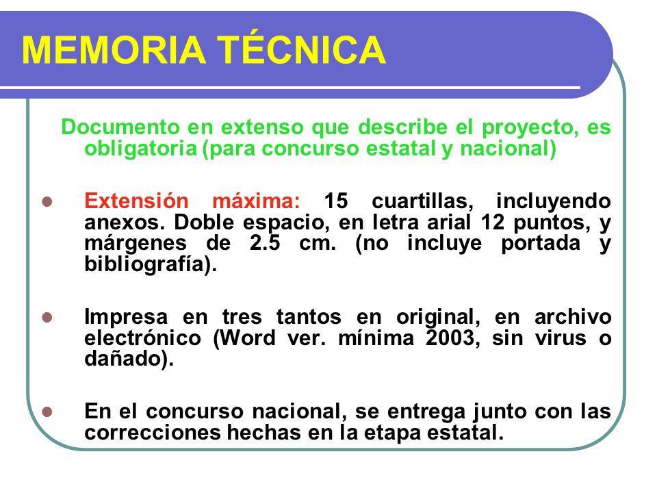 MEMORIA TÉCNICA Documento en extenso que describe el proyecto, es obligatoria (para concurso estatal y nacional) Extensión máxima: 15 cuartillas, incl