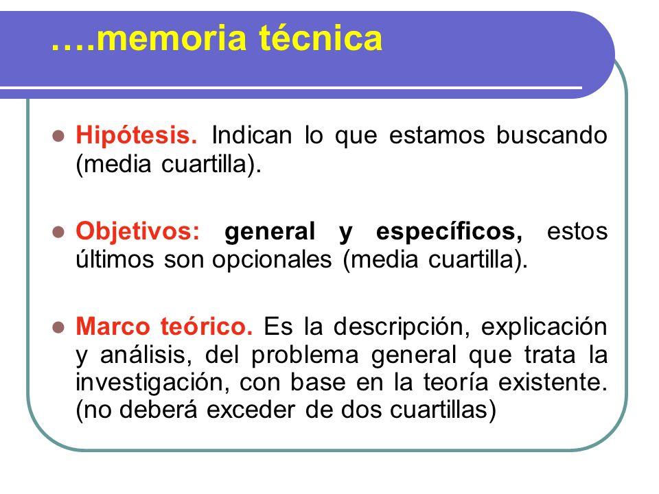 Hipótesis. Indican lo que estamos buscando (media cuartilla). Objetivos: general y específicos, estos últimos son opcionales (media cuartilla). Marco