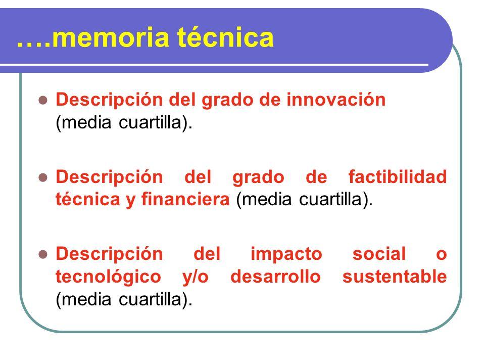 ….memoria técnica Descripción del grado de innovación (media cuartilla). Descripción del grado de factibilidad técnica y financiera (media cuartilla).